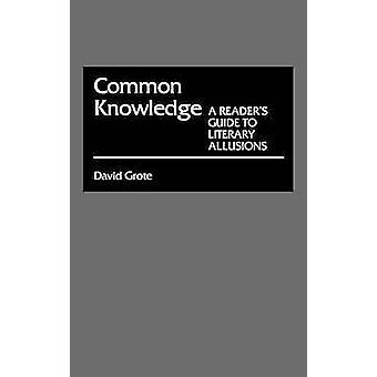 Common Knowledge A Readers Guide to Literary Allusions by Grote & David