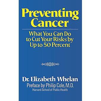 Prevenção de câncer o que pode fazer para reduzir seus riscos em até 50 por cento por Whelan & Elizabeth M.