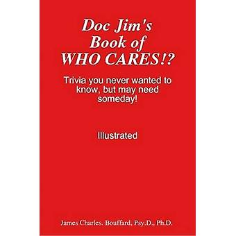 Doc Jims Book of WHO CARES by Bouffard & Psy.D. & Ph.D. & James Charles.