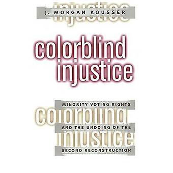 Diritti di voto di minoranza daltonici ingiustizia e la rovina della seconda ricostruzione di Kousser & J. Morgan