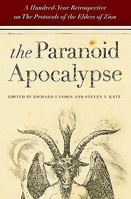 The Paranoid Apocalypse A HundrougeYear Retrospective on The Prougeocols of the Elders of Zion by Katz & Steven T.