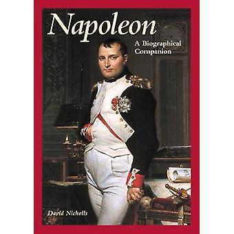 Napoleon A Biographical Companion by Nicholls & David