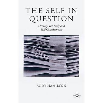 The Self in Question Memory the Body and SelfConsciousness by Hamilton & Andy