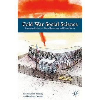 Cold War Social Science Knowledge Production Liberal Democracy and Human Nature by Solovey & Mark