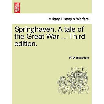 Springhaven. A tale of the Great War ... Third edition.Vol. I. by Blackmore & R. D.
