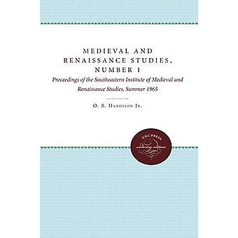 Medieval and Renaissance Studies Number 1 Proceedings of the Southeastern Institute of Medieval and Renaissance Studies Summer 1965 by Hardison Jr. & O. B.