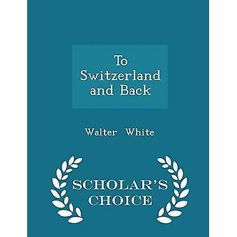 Till Schweiz och tillbaka forskare val Edition av vit & Walter