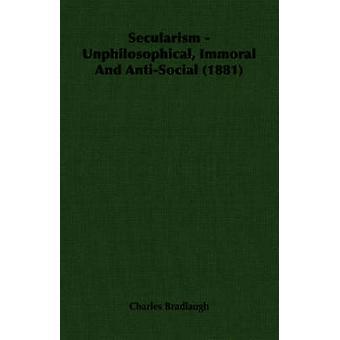 Sekularism Unphilosophical omoraliskt och AntiSocial 1881 av Bradlaugh & Charles