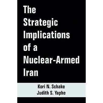 Strategic Implications of a NuclearArmed Iran The by Schake & Kori & N.