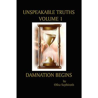 Unspeakable Truths Volume 1 Damnation Begins by Sephiroth & Ofira