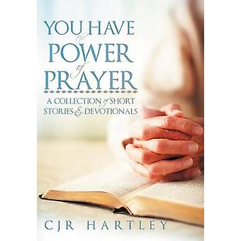 You Have the Power of Prayer A Collection of Short Stories  Devotionals by Hartley & Cjr