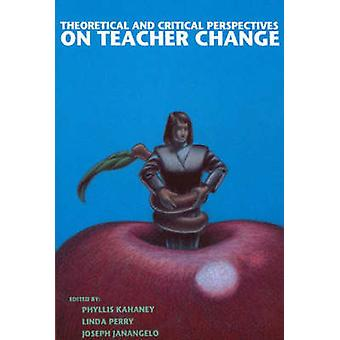 Theoretical and Critical Perspectives on Teacher Change by Kahaney & Phyllis