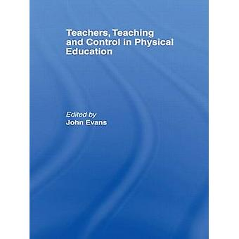 Teachers Teaching and Control in Physical Education by Evans & J.
