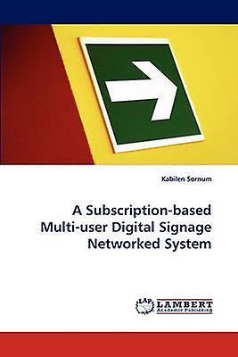 A SubscriptionBased MultiUser Digital Signage Networked System by Sornum & Kabilen