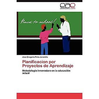 Planificacion Por Proyectos de Aprendizaje von Pinto Jaramillo Jose Gregorio