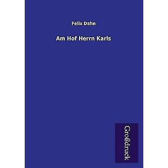 Am Hof Herrn Karls by Dahn & Felix
