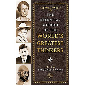 The Essential Wisdom of the World's Greatest Thinkers by The Essentia