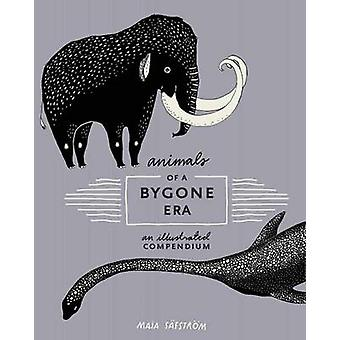 Animals of a Bygone Era - An Illustrated Compendium by Maja Safstrom -