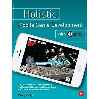 Holistic Mobile Game Development with Unity by Penny de Byl - 9780415