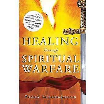 Healing Through Spiritual Warfare by Peggy Scarborough - 978076844141