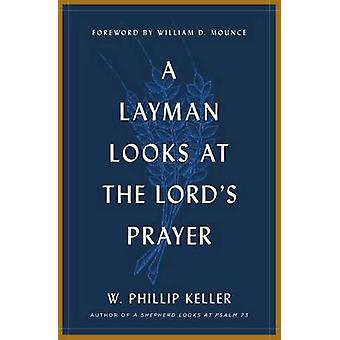 A Layman Looks at the Lord's Prayer by W Phillip Keller - 97808024156