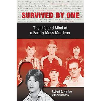 Survived by One - The Life and Mind of a Family Mass Murderer by Rober
