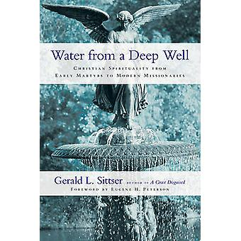 Water from a Deep Well - Christian Spirituality from Early Martyrs to