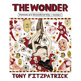 The Wonder - Portraits of a Remembered City - v. 2 by Tony Fitzpatrick