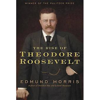 The Rise of Theodore Roosevelt by Edmund Morris - 9781400069651 Book