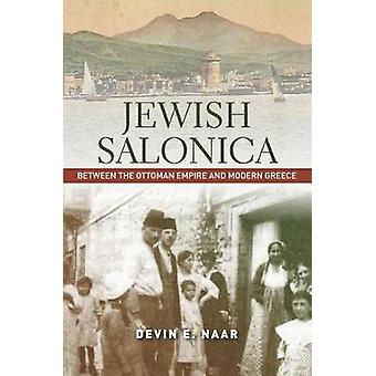 Jewish Salonica - Between the Ottoman Empire and Modern Greece by Devi