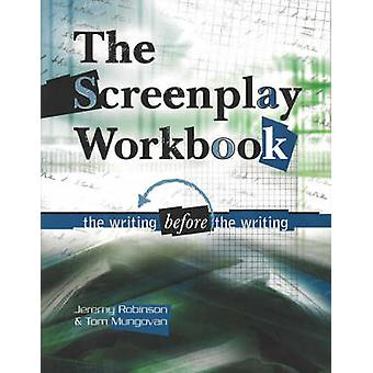 Screenplay Workbook - The Writing Before the Writing by Jeremy Robinso