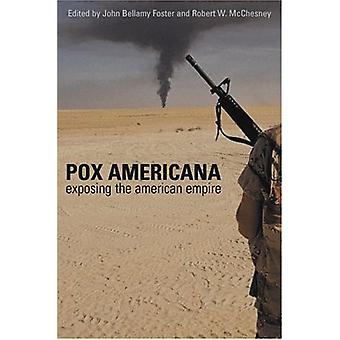 Pox Americana - Exposing the American Empire by John Bellamy Foster -