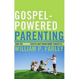 Gospel-Powered Parenting - How the Gospel Shapes and Transforms Parent