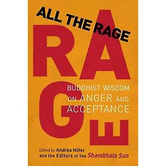 All the Rage - Buddhist Wisdom on Anger and Acceptance by Andrea Mille