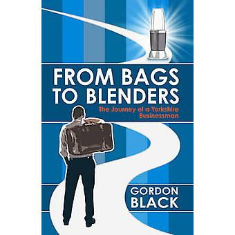 From Bags to Blenders - The Journey of a Yorkshire Businessman by Gord