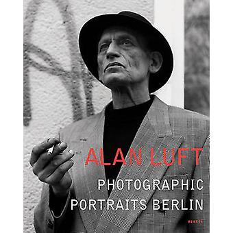 Photographic Portraits Berlin by Alan Luft - Stephen Brockmann - 9783