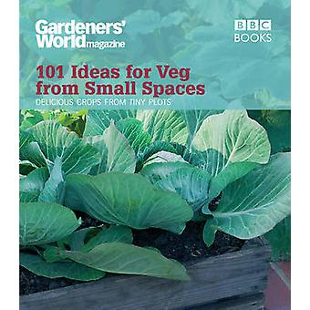 Gardeners World 101 Ideas for Veg from Small Spaces by Jane Moore