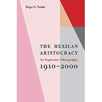 The Mexican Aristocracy: An� Expressive Ethnography, 1910-2000