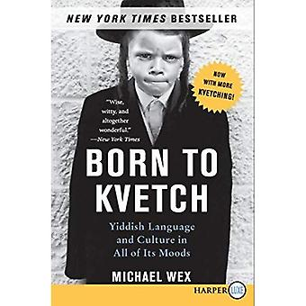 Born to Kvetch: Yiddish Language and Culture in All of Its Moods [Large Print]