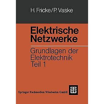 Elektrische Netzwerke Grundlagen Der Elektrotechnik Teil 1 par Fricke et Hans