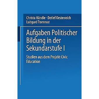Aufgaben Politischer Bildung in Der Sekundarstufe I Studien Aus Dem Projekt Civic Education by Handle & Christa