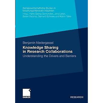 Knowledge Sharing in Research Collaborations  Understanding the Drivers and Barriers by Niedergassel & Benjamin