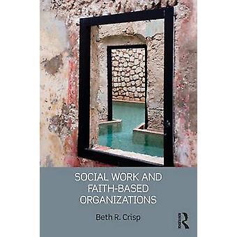 Social Work and FaithBased Organizations by Beth R. Crisp