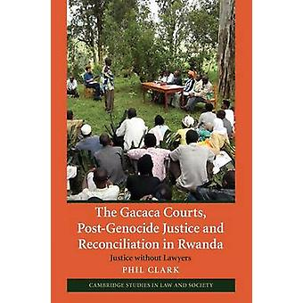 La Justice Postgenocide de tribunaux Gacaca et de la réconciliation au Rwanda par Phil Clark