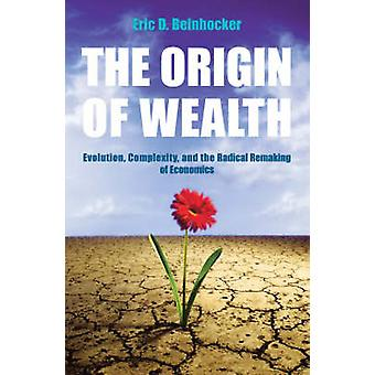The Origin of Wealth - Evolution - Complexity - and the Radical Remaki