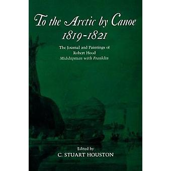 To the Arctic by Canoe 1819-1821 - The Journal and Paintings of Robert