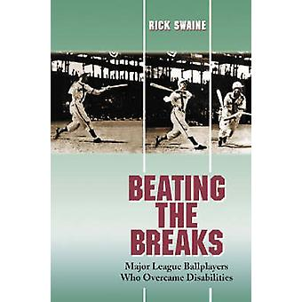 Beating the Breaks - Major League Ballplayers Who Overcame Disabilitie