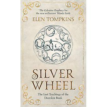 Silver Wheel - The Lost Teachings of the Deerskin Book by Elen Tompkin