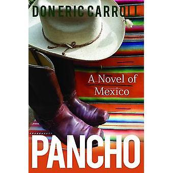 Pancho - A Novel of Mexico by Eric Carroll - Don Carroll - 97817858936