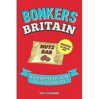 Bonkers Britain - What Drives You Nuts about Modern Life - 97817868507